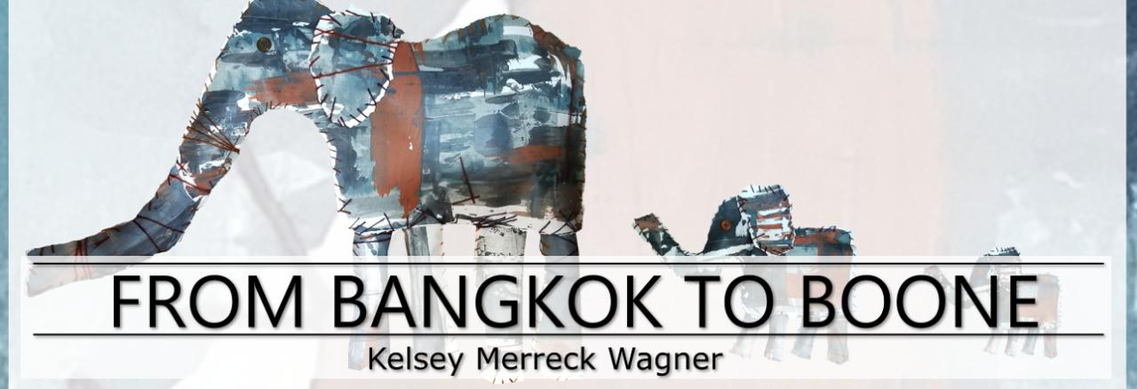 From Bangkok to Boone by Kelsey Merreck Wagner